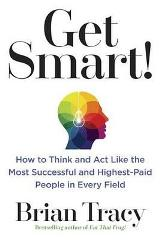 Get Smart! : How to Think and Act Like the Most Successful and Highest-Paid People in Every Field