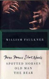 Three Famous Short Novels (Spotted Horses;Old Man;The Bear)