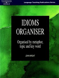 Idioms Organiser: Organised by Metaphor, Topic, and Key Word