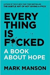 Everything Is F*cked: A Book About Hope / ყველაფერი ტრა*შია