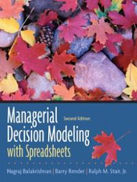 Managerial Decision Modeling with Spreadsheets (Second Edition)